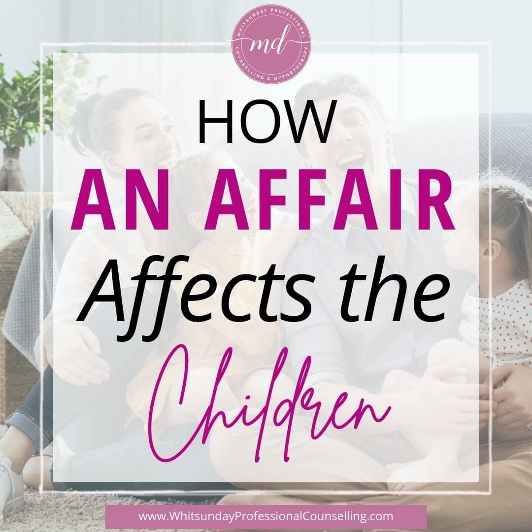 How an affair affects the children